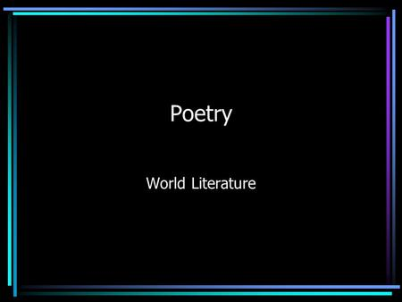 Poetry World Literature Poetry is… Poetry is the most compressed form of literature. Poetry is composed of carefully chosen words expressing great depth.