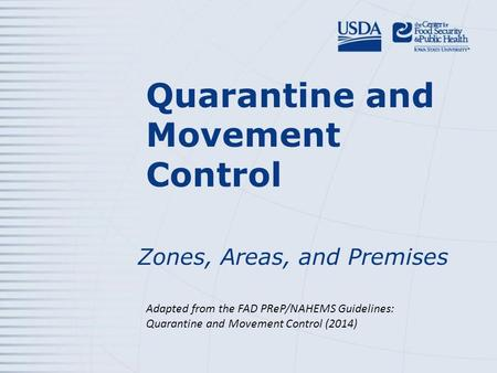 Quarantine and Movement Control Zones, Areas, and Premises Adapted from the FAD PReP/NAHEMS Guidelines: Quarantine and Movement Control (2014)