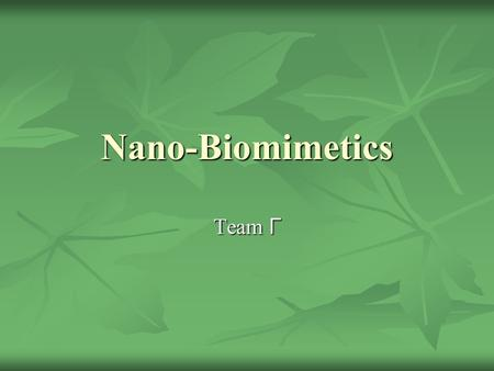 Nano-Biomimetics Team Г. Nano-biomimetics? What is nano-biomimetics? What is nano-biomimetics? Biological self-assembly Biological self-assembly Viral.