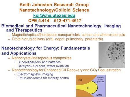 Keith Johnston Research Group Nanotechnology/Colloid Science CPE 5.414 512-471-4617 Biomedical and Pharmaceutical.