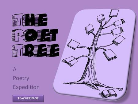 The Poet Tree A Poetry Expedition TEACHER PAGE TEACHER PAGE TEACHER PAGE TEACHER PAGE.