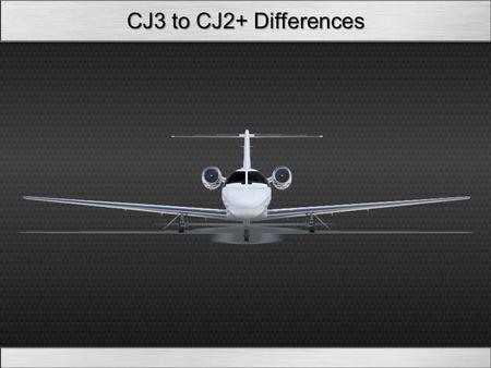 CJ3 to CJ2+ Differences. Aircraft General Warnings Avionics Electrical Fuel Powerplant Pneumatics Ice & Rain Lighting Systems.