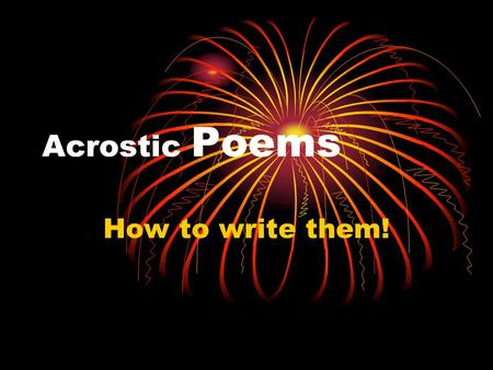 Acrostic Poems How to write them!. Our lesson today Objectives:Students will be able to: - recognize the differences between verse and prose. -recognize.