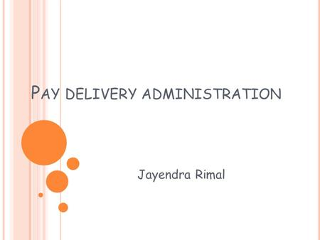P AY DELIVERY ADMINISTRATION Jayendra Rimal. I NTRODUCTION Employees develop an unique view of the relationship between pay and assigned job, pay and.