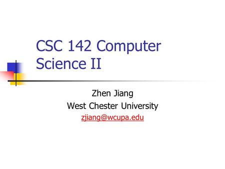CSC 142 Computer Science II Zhen Jiang West Chester University