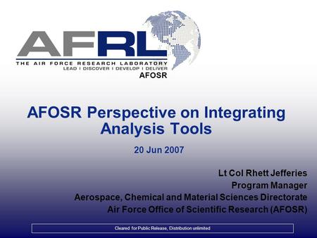 Lt Col Rhett Jefferies Program Manager Aerospace, Chemical and Material Sciences Directorate Air Force Office of Scientific Research (AFOSR) AFOSR Perspective.