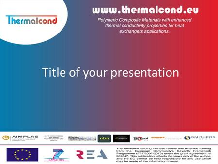Title of your presentation. THERMALCOND is a European collaborative project aiming to develop a NOVEL COLLECTOR containing plastics components with high.