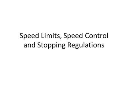 Speed Limits, Speed Control and Stopping Regulations.