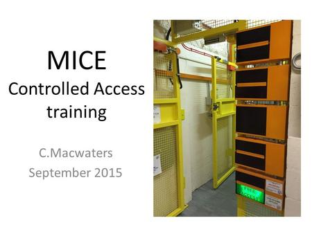 MICE Controlled Access training C.Macwaters September 2015.