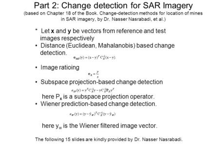 Part 2: Change detection for SAR Imagery (based on Chapter 18 of the Book. Change-detection methods for location of mines in SAR imagery, by Dr. Nasser.