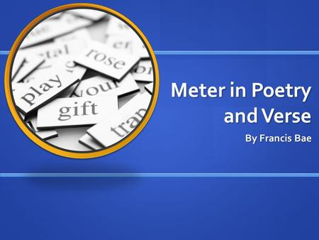 Meter in Poetry and Verse By Francis Bae. What is a Meter in a Poetry? Meter in verses and poetries are repeatedly pattern of emphasized and not emphasized.