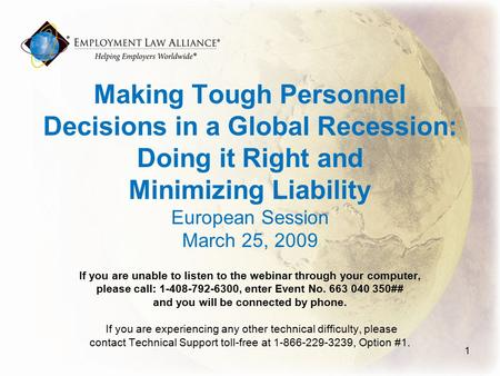 Making Tough Personnel Decisions in a Global Recession: Doing it Right and Minimizing Liability European Session March 25, 2009 If you are unable to listen.