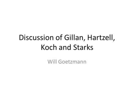 Discussion of Gillan, Hartzell, Koch and Starks Will Goetzmann.