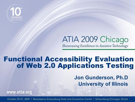 Functional Accessibility Evaluation of Web 2.0 Applications Testing Jon Gunderson, Ph.D University of Illinois.