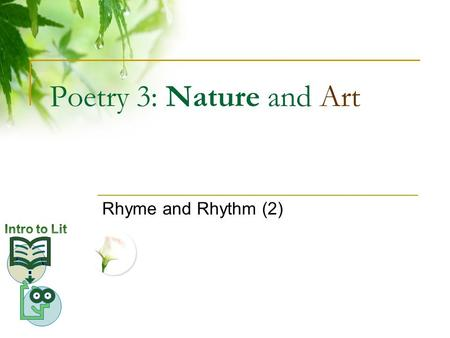 "Poetry 3: Nature and Art Rhyme and Rhythm (2). Outline Nature and Art: Starting QuestionsStarting Questions ""Earth"" (another view)Earthanother view Dickinson,"