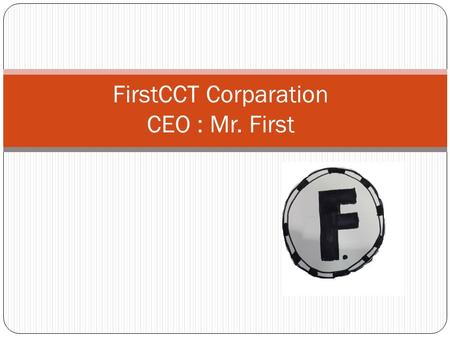FirstCCT Corparation CEO : Mr. First. Introduction Located in South Africa with 2 retail store and office in different city. Last year company First International.