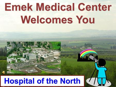 Emek Medical Center Welcomes You Hospital of the North.