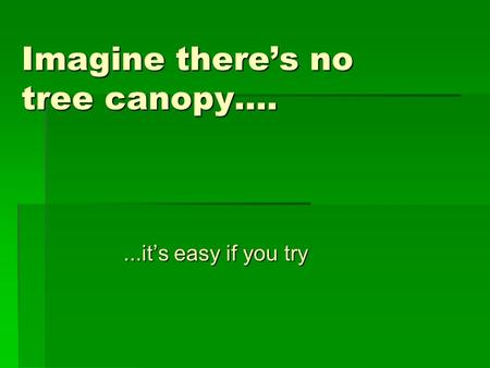 Imagine there's no tree canopy…....it's easy if you try.