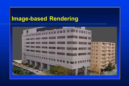 Image-based Rendering. © 2002 James K. Hahn2 Image-based Rendering Usually based on 2-D imagesUsually based on 2-D images Pre-calculationPre-calculation.