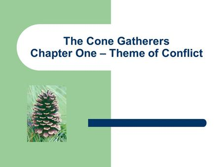 The Cone Gatherers Chapter One – Theme of Conflict.