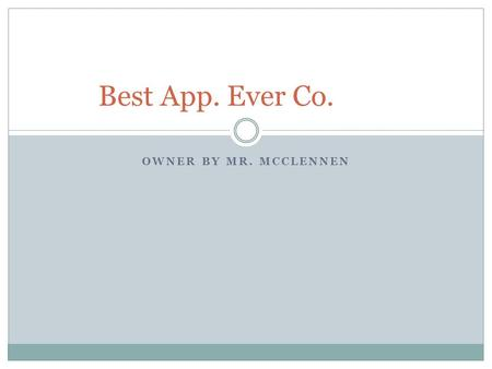 OWNER BY MR. MCCLENNEN Best App. Ever Co.. Icon / Platform This is Gaming App. that Fixes all problems The best App. Even will run on the i-Phone and.