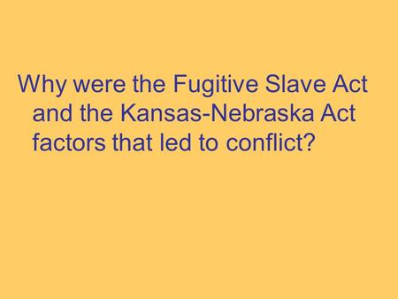 Why were the Fugitive Slave Act and the Kansas-Nebraska Act factors that led to conflict?