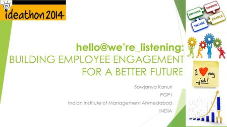 BUILDING EMPLOYEE ENGAGEMENT FOR A BETTER FUTURE Sowjanya Kanuri PGP I Indian Institute of Management Ahmedabad INDIA.
