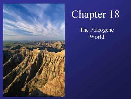 Chapter 18 The Paleogene World. Guiding Questions Would life in the Paleogene seas have looked familiar to modern humans? Would terrestrial vegetation.