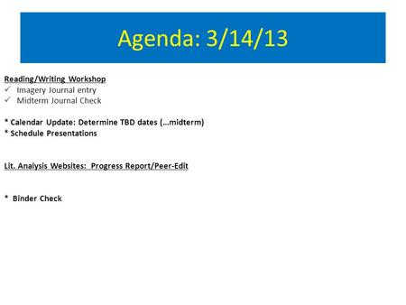Agenda: 3/14/13 Reading/Writing Workshop  Imagery Journal entry  Midterm Journal Check * Calendar Update: Determine TBD dates (…midterm) * Schedule Presentations.