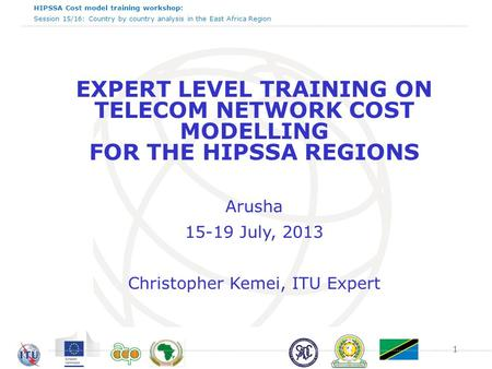 HIPSSA Cost model training workshop: Session 15/16: Country by country analysis in the East Africa Region EXPERT LEVEL TRAINING ON TELECOM NETWORK COST.