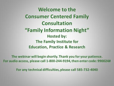 "Welcome to the Consumer Centered Family Consultation ""Family Information Night"" Hosted by: The Family Institute for Education, Practice & Research The."