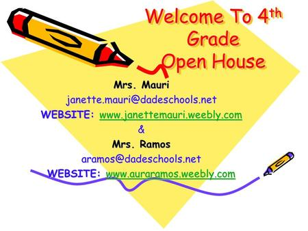 Welcome To 4 th Grade Open House Welcome To 4th Grade Open House Mrs. Mauri WEBSITE:
