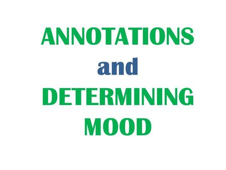 ANNOTATIONS and DETERMINING MOOD. ANNOTATING = Active Reading INTERACT with the text as you read by: Highlighting Circling Underlining Writing in the.