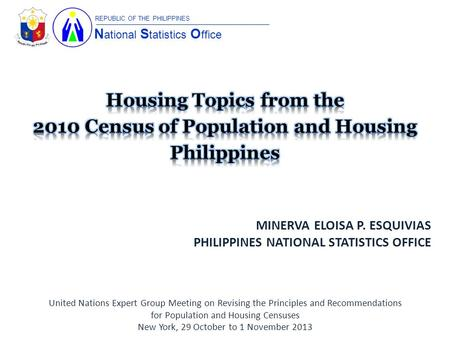 N ational S tatistics O ffice REPUBLIC OF THE PHILIPPINES MINERVA ELOISA P. ESQUIVIAS PHILIPPINES NATIONAL STATISTICS OFFICE United Nations Expert Group.