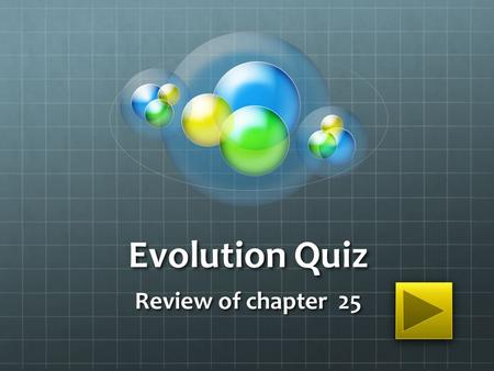 Evolution Quiz Review of chapter 25 Evolution of the horse How has the horse changed over time? What is different? What is similar?