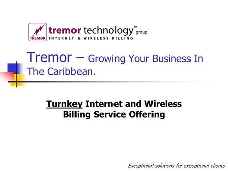 Tremor – Growing Your Business In The Caribbean. Turnkey Internet and Wireless Billing Service Offering Exceptional solutions for exceptional clients.