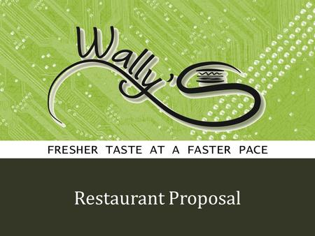FRESHER TASTE AT A FASTER PACE Restaurant Proposal.