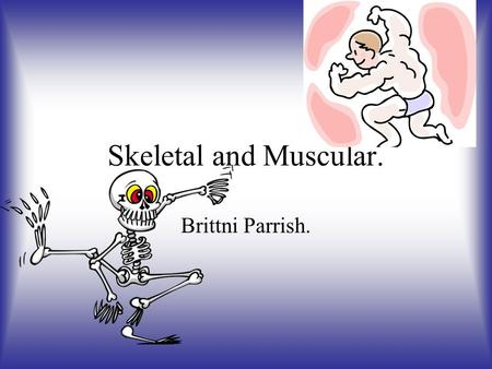 Skeletal and Muscular. Brittni Parrish.. Osteoporosis. What is it? Osteoporosis is a disease in which bones over time become fragile and are more prone.