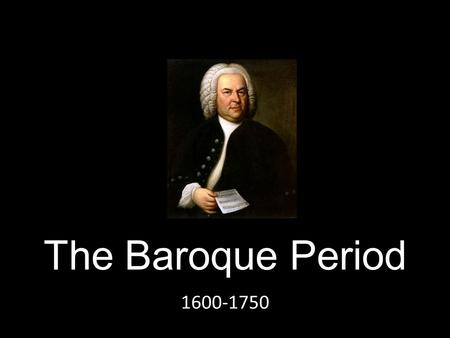 The Baroque Period 1600-1750 What are We Learning Today? History of the Baroque Period Learn about the Baroque Period and its influence on music Learn.