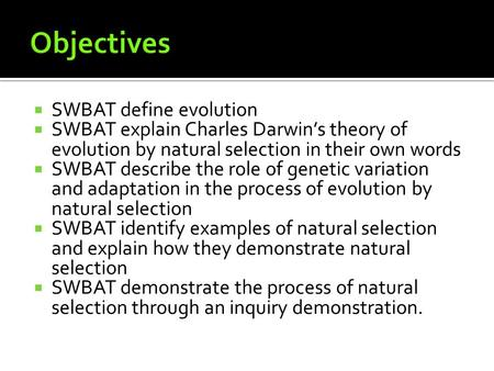  SWBAT define evolution  SWBAT explain Charles Darwin's theory of evolution by natural selection in their own words  SWBAT describe the role of genetic.