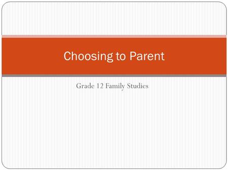 Grade 12 Family Studies Choosing to Parent. The Childfree Alternative Historically, being childless and married was stigmatized. Are you sick? Is there.