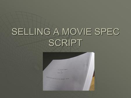 SELLING A MOVIE SPEC SCRIPT. AGENT  Get it sold (could be six figures)  Get it optioned  Get a development deal.