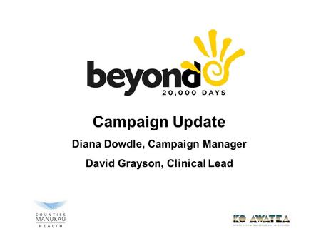 Campaign Update Diana Dowdle, Campaign Manager David Grayson, Clinical Lead.