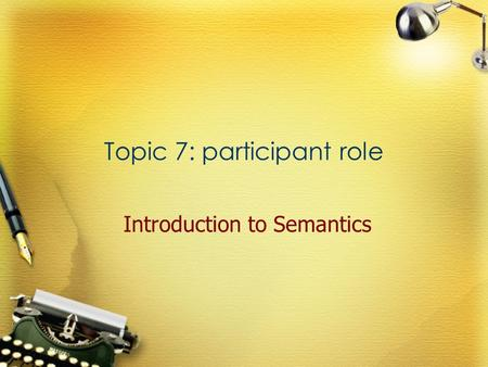 Topic 7: participant role Introduction to Semantics.