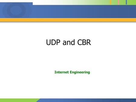 UDP and CBR Internet Engineering. 1 Contents Delivery Encode –Music or movie is converted to data (compress) CBR (Constant Bit Rate) –Constant bit assignment.