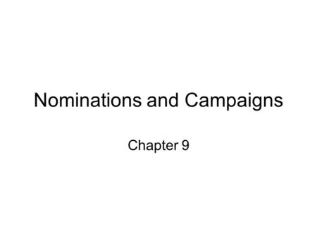 Nominations and Campaigns Chapter 9. The Nomination Game Nomination: –The official endorsement of a candidate for office by a political party. Generally,