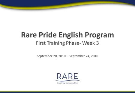 Rare Pride English Program First Training Phase- Week 3 September 20, 2010 – September 24, 2010.