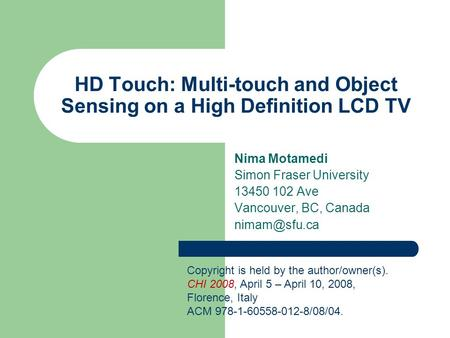 HD Touch: Multi-touch and Object Sensing on a High Definition <strong>LCD</strong> <strong>TV</strong> Nima Motamedi Simon Fraser University 13450 102 Ave Vancouver, BC, Canada