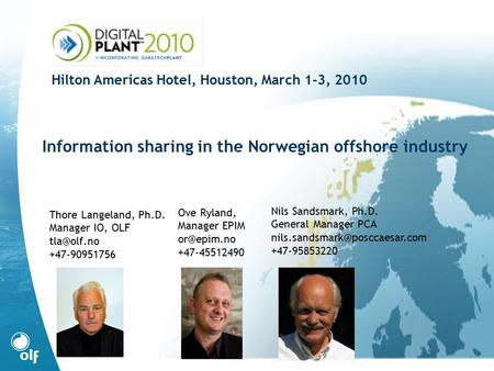 Thore Langeland, Ph.D. Manager IO, OLF +47-90951756 Information sharing in the Norwegian offshore industry Hilton Americas Hotel, Houston, March.