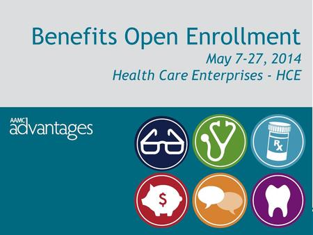 Benefits Open Enrollment May 7-27, 2014 Health Care Enterprises - HCE.